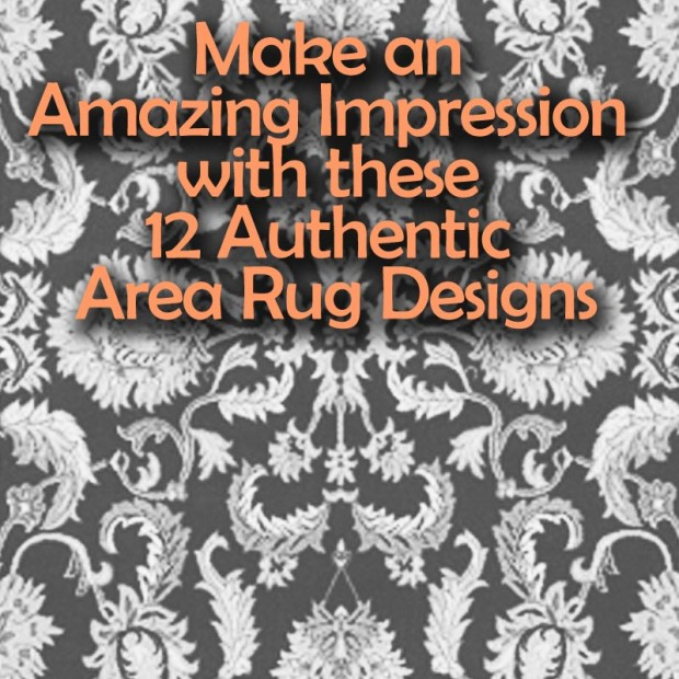 Make an Amazing Impression with these 12 Authentic Area Rug Designs