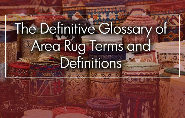 The Definitive Glossary of Area Rug Terms and Definitions