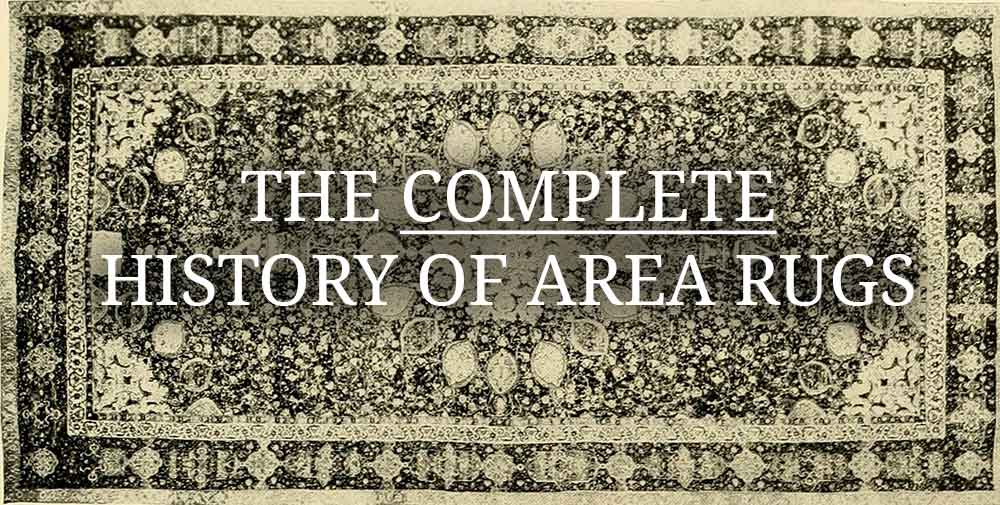 The Complete History of Area Rugs