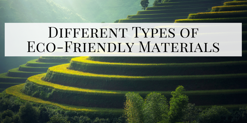 Different Types of Eco-Friendly Materials