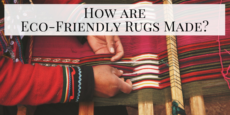 How are Eco-Friendly Rugs Made?
