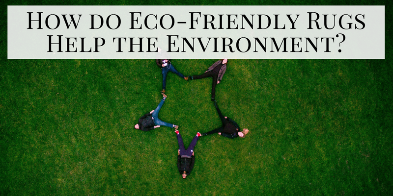 How do Eco-Friendly Rugs Help the Environment?