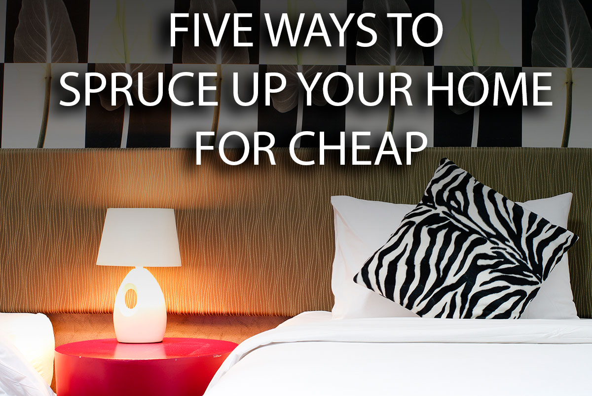Five Ways to Spruce Up Your Home for Cheap