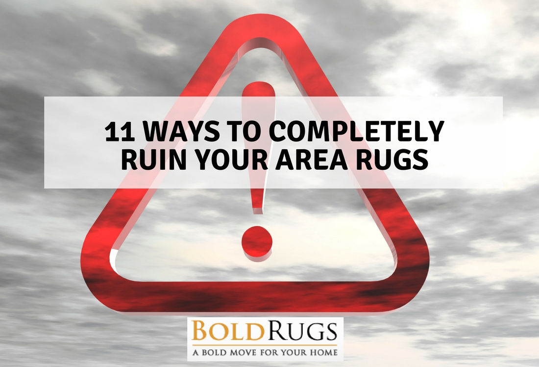 11 Ways to Completely Ruin Your Area Rugs